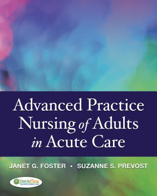 Advanced Practice in Nursing of Adults in Acute Care By Foster